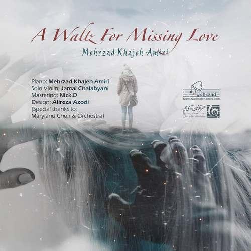 دانلود آهنگ مهرزاد خواجه امیری A Waltz For Missing Love